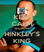 KEEP CALM BECAUSE HINKLEY'S KING - Personalised Poster A4 size