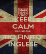 KEEP CALM BECAUSE HO FINITO INGLESE - Personalised Poster A4 size