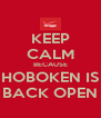 KEEP CALM BECAUSE HOBOKEN IS BACK OPEN - Personalised Poster A4 size