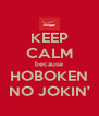 KEEP CALM because HOBOKEN NO JOKIN' - Personalised Poster A4 size