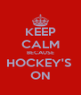 KEEP CALM BECAUSE HOCKEY'S  ON - Personalised Poster A4 size