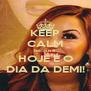 KEEP CALM because HOJE É O DIA DA DEMI! - Personalised Poster A4 size