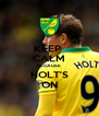 KEEP  CALM BECAUSE HOLT'S ON - Personalised Poster A4 size