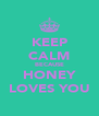 KEEP CALM BECAUSE HONEY LOVES YOU - Personalised Poster A4 size