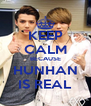KEEP CALM BECAUSE HUNHAN IS REAL - Personalised Poster A4 size