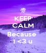 KEEP CALM  Because  I <3 u - Personalised Poster A4 size