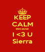 KEEP CALM Because I <3 U Sierra - Personalised Poster A4 size