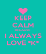 KEEP CALM BECAUSE  I ALWAYS LOVE *K* - Personalised Poster A4 size