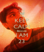 KEEP CALM Because I AM 23 - Personalised Poster A4 size