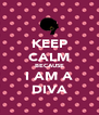 KEEP CALM BECAUSE I AM A DIVA - Personalised Poster A4 size