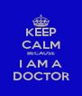 KEEP CALM BECAUSE I AM A DOCTOR - Personalised Poster A4 size