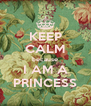 KEEP CALM because I AM A PRINCESS - Personalised Poster A4 size