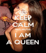 KEEP CALM BECAUSE I AM A QUEEN - Personalised Poster A4 size