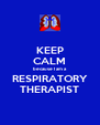 KEEP CALM because I am a RESPIRATORY THERAPIST - Personalised Poster A4 size