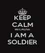 KEEP CALM BECAUSE I AM A SOLDIER - Personalised Poster A4 size