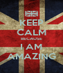 KEEP CALM BECAUSE I AM AMAZING - Personalised Poster A4 size