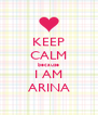 KEEP CALM because I AM ARINA - Personalised Poster A4 size
