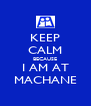 KEEP CALM BECAUSE I AM AT MACHANE - Personalised Poster A4 size
