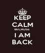 KEEP CALM BECAUSE  I AM BACK - Personalised Poster A4 size