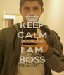 KEEP CALM BECAUSE I AM BOSS - Personalised Poster A4 size