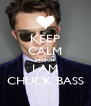 KEEP CALM because I AM CHUCK BASS - Personalised Poster A4 size