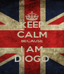 KEEP CALM BECAUSE I AM DIOGO - Personalised Poster A4 size