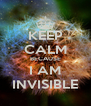 KEEP CALM BECAUSE I AM INVISIBLE - Personalised Poster A4 size
