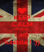 KEEP CALM Because  I am iubibila ! :)) - Personalised Poster A4 size
