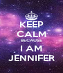 KEEP CALM BECAUSE I AM JENNIFER - Personalised Poster A4 size