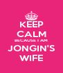 KEEP CALM BECAUSE I AM JONGIN'S WIFE - Personalised Poster A4 size