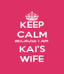 KEEP CALM BECAUSE I AM KAI'S WIFE - Personalised Poster A4 size