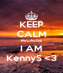 KEEP CALM BECAUSE I AM KennyS <3 - Personalised Poster A4 size