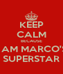 KEEP CALM BECAUSE I AM MARCO'S SUPERSTAR - Personalised Poster A4 size