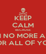 KEEP CALM BECAUSE I AM NO MORE ALIVE FOR ALL OF YOU - Personalised Poster A4 size
