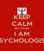 KEEP CALM BECAUSE I AM PSYCHOLOGIST - Personalised Poster A4 size