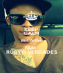 KEEP CALM BECAUSE I'AM   RÚBYO VERDADES - Personalised Poster A4 size