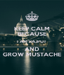 KEEP CALM BECAUSE I AM RAJPUT AND GROW MUSTACHE - Personalised Poster A4 size