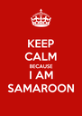 KEEP CALM BECAUSE I AM SAMAROON - Personalised Poster A4 size