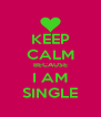KEEP CALM BECAUSE I AM SINGLE - Personalised Poster A4 size