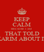 KEEP CALM BECAUSE I AM  THAT TOLD KARIM ABOUT IT - Personalised Poster A4 size