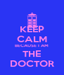 KEEP CALM BECAUSE I AM THE DOCTOR - Personalised Poster A4 size