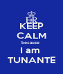 KEEP CALM because  I am  TUNANTE - Personalised Poster A4 size