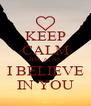 KEEP CALM BECAUSE I BELIEVE IN YOU - Personalised Poster A4 size