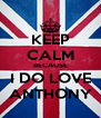 KEEP CALM BECAUSE I DO LOVE ANTHONY - Personalised Poster A4 size