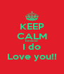 KEEP CALM because  I do Love you!! - Personalised Poster A4 size