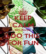 KEEP CALM BECAUSE  I DO THIS FOR FUN - Personalised Poster A4 size