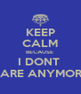 KEEP CALM BECAUSE  I DONT  CARE ANYMORE - Personalised Poster A4 size