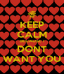 KEEP CALM BECAUSE I DONT WANT YOU - Personalised Poster A4 size