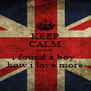 KEEP CALM because i found a boy  how i love more - Personalised Poster A4 size