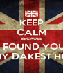 KEEP CALM BECAUSE I FOUND YOU IN MY DAKEST HOUR - Personalised Poster A4 size